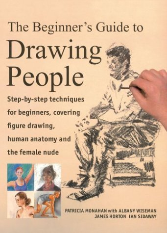 The Beginner's Guide to Drawing People: Step-by-Step Techniques for Beginners, Covering Figure Drawing, Human Anatomy and the Female Nude