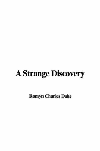 A Strange Discovery by Charles Romyn Dake