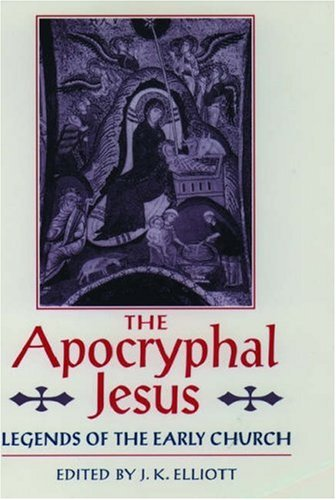 The Apocryphal Jesus by J. Keith Elliott