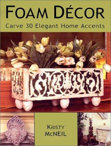 Foam Decor: Carve 30 Elegant Home Accents