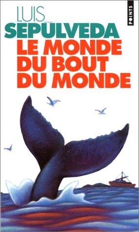 Le Monde du bout du monde by Luis Sepúlveda