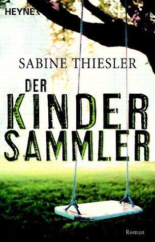 Der Kindersammler by Sabine Thiesler