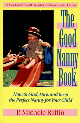 The Good Nanny Book: How to Find, Hire, and Keep the Perfect Nany for Your Child