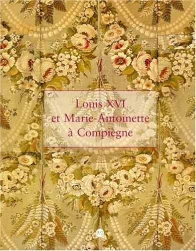 Louis XVI et Marie-Antoinette à Compiègne