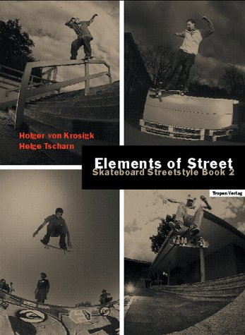 Elements of Street. Skateboard Streetstyle Book 2
