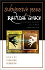 Subversive Jesus, Radical Grace: Relating Christ to a New Generation