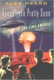 Apocalypse Pretty Soon: Travels in End-Time America