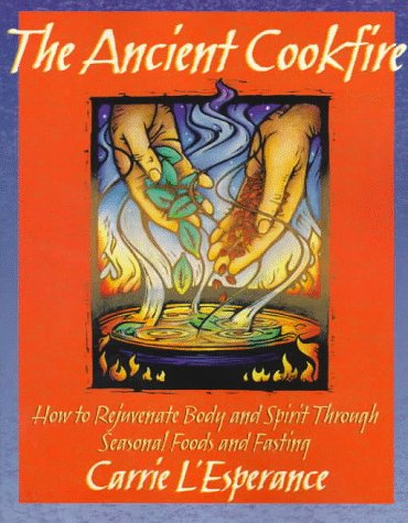 The Ancient Cookfire: How to Rejuvenate Body and Spirit Through Seasonal Foods & Fasting