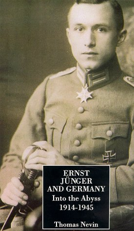 Ernst Jünger and Germany: Into the Abyss, 1914-1945