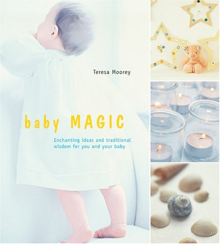 Baby Magic: Enchanting Ideas and Traditional Wisdom for You and Your Baby