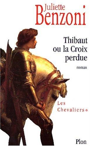 Thibaut ou la Croix perdue (Les Chevaliers, #1)