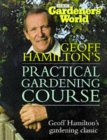 Gardners' World Practical Gardening Course: The Complete Book of Techniques