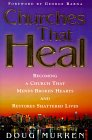 Churches that Heal: Becoming a Church that Mends Broken Hearts and Restores Shattered Lives