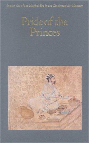 Pride of the Princes: Indian Art of the Mughal Era in the Cincinnati Art Museum