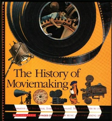 The History of Moviemaking: Animation and Live-Action, from Silent to Sound, Black-And-White to Color