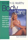Modern & Healthy Body Care: Recipes for Professional, Natural Skin and Hair Care Products