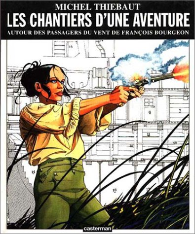 Les Chantiers D'une Aventure. Autour Des Passagers Du Vent De François Bourgeon