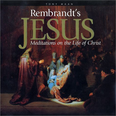 Rembrandt's Jesus: Meditations on the Life of Christ