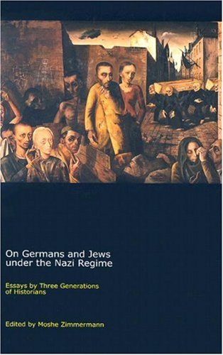 On Germans and Jews Under Nazi Regime: Essays by 3 Generations of Historians