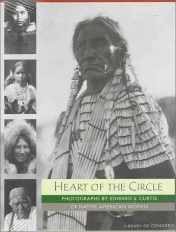 Heart of the Circle: Photographs by Edward S. Curtis of Native American Women
