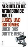 Als Hitler Die Atombombe Baute. Lügen Und Irrtümer über Das Dritte Reich