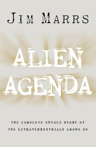 Alien agenda: the untold story of the extraterrestrials among us by Jim Marrs