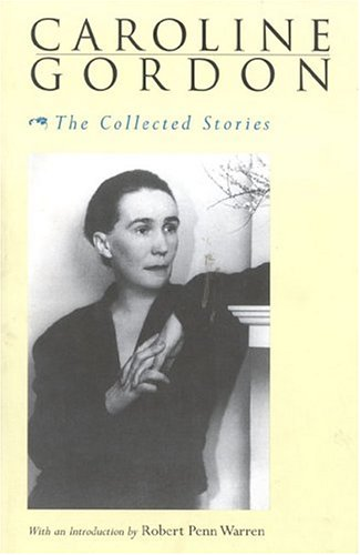 The Collected Stories of Caroline Gordon by Caroline Gordon