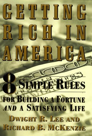 Getting Rich in America: 8 Simple Rules for Building a Fortune- And a Satisfying Life