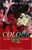 Colour In The Flower Garden by Gertrude Jekyll