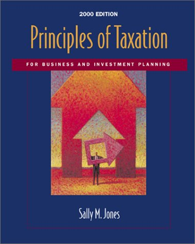 Principles of Taxation for Business and Investment Planning, 2000 Edition