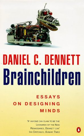 brainchildren essays Brainchildren: essays on designing minds by daniel c dennett cambridge, mass: mit press, 1998 pp ix+417 illustrations, notes/references, bibliography, index $20 daniel c dennett's.