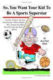So, You Want Your Kid To Be A Sports Superstar: Coaches, Trainers, Doctors, Psychologists, Others Explain How Parents Can Help Boys/Girls Become Better Athletes