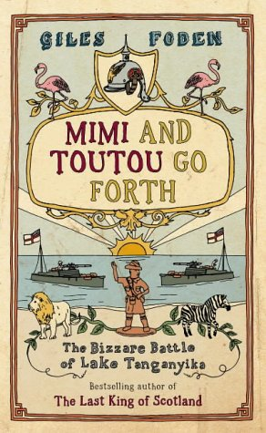 Mimi And Toutou Go Forth by Giles Foden