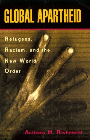 Global Apartheid: Refugees, Racism, and the New World Order