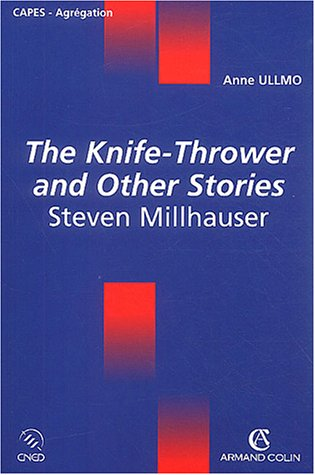 The Knife Thrower And Other Stories: Steven Millhauser