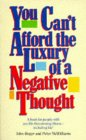 You Can't Afford the Luxury of a Negative Thought: A Book for People with Any Life Threatening Illness--Including Life!