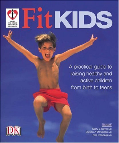 Fit Kids: A Practical Guide To Raising Healthy And Active Children From Birth To Teens