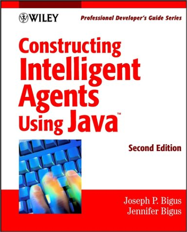 Constructing Intelligent Agents Using Java by Joseph P. Bigus