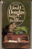 Forgive Us Our Trespasses by Lloyd C. Douglas