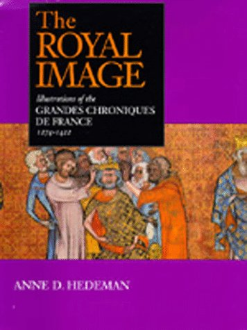 The Royal Image: Illustrations of the Grandes Chroniques de France, 1274-1422