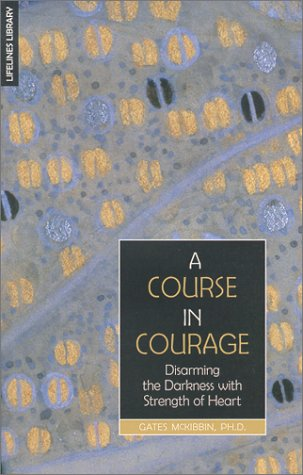 A Course In Courage: Disarming The Darkness With Strength Of Heart