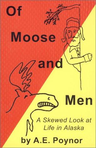 Of Moose and Men: A Skewed Look at Life in Alaska