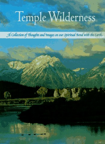 Temple Wilderness: A Collection of Thoughts and Images on Our Spiritual Bond with the Earth