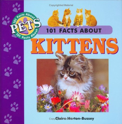 101 Facts About Kittens by Claire Horton-Bussey
