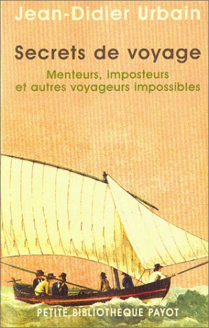 Secrets De Voyage: Menteurs, Imposteurs, Et Autres Voyageurs Invisibles