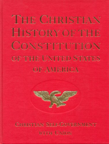 The Christian History of the Constitution of the United States of America: Christian Self-Government with Union