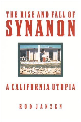 The Rise and Fall of Synanon by Rod Janzen