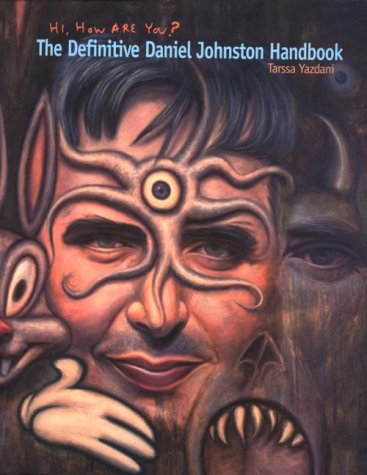 Hi, How Are You?: The Life, Art, & Music of Daniel Johnston
