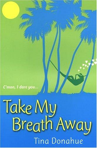 Take My Breath Away by Tina Donahue