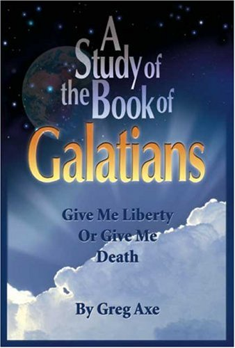 A Study of the Book of Galatians: Give Me Liberty or Give Me Death
